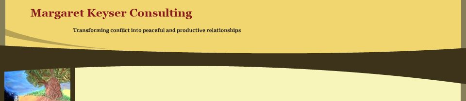 Margaret Keyser Consulting - Transforming conflict into peaceful and productive relationships